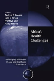 Africa's Health Challenges - Sovereignty, Mobility of People and Healthcare Governance ebook by Andrew F. Cooper,Hany Besada,John J. Kirton