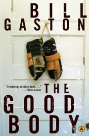 The Good Body ebook by Bill Gaston