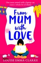 From Mum With Love - A laugh-out-loud heartwarming tale of motherhood ebook by Louise Emma Clarke