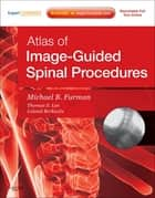 Atlas of Image-Guided Spinal Procedures ebook by Michael Bruce Furman