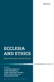 Ecclesia and Ethics - Moral Formation and the Church ebook by John Frederick,Janghoon Park,Lewellen,John Anthony Dunne,Dr Edward Allen Jones III