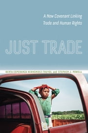 Just Trade - A New Covenant Linking Trade and Human Rights ebook by Berta Esperanza Hernández-Truyol,Stephen Joseph Powell