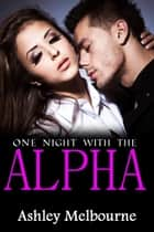One Night With The Alpha ebook by Ashley Melbourne