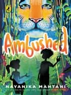 Ambushed ebook by Nayanika Mahtani