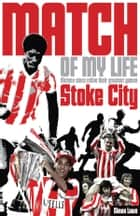 Stoke City Match of My Life - Sixteen Stars Relive Their Greatest Games ebook by Simon Lowe