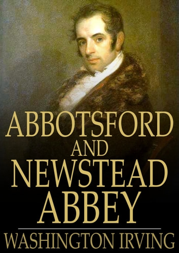Abbotsford and Newstead Abbey ebook by Washington Irving