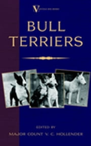 Bull Terriers (A Vintage Dog Books Breed Classic - Bull Terrier) ebook by Major Count V.C. Hollender
