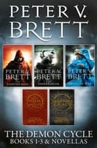 The Demon Cycle Books 1-3 and Novellas: The Painted Man, The Desert Spear, The Daylight War plus The Great Bazaar and Brayan's Gold and Messenger's Legacy ebook by