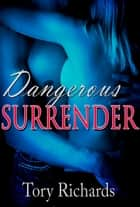 Dangerous Surrender ebook by Tory Richards