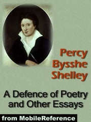 A Defence Of Poetry And Other Essays: Includes On Love, On Life, On A Future State, On The Punishment Of Death, Speculations On Metaphysics And More (Mobi Classics) ebook by Percy Bysshe Shelley