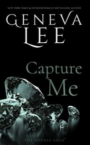 Capture Me: Smith and Belle #3 - Royals Saga ebook by Geneva Lee