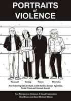 Portraits of Violence - An Illustrated History of Radical Critique ebook by Brad Evans, Sean Michael Wilson, Carl Thompson,...