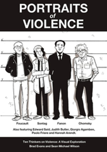 Portraits of Violence - An Illustrated History of Radical Critique ebook by Brad Evans,Sean Michael Wilson