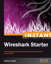 Instant Wireshark Starter [Instant] ebook by Abhinav Singh