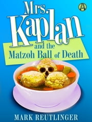 Mrs. Kaplan and the Matzoh Ball of Death - A Mrs. Kaplan Mystery ebook by Kobo.Web.Store.Products.Fields.ContributorFieldViewModel