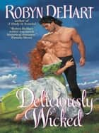 Deliciously Wicked ebook by Robyn DeHart