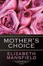 Mother's Choice ebook by Elizabeth Mansfield