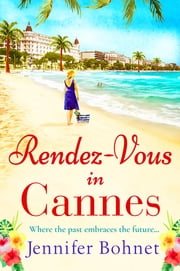 Rendez-Vous in Cannes - A warm, escapist read for 2020 ebook by Jennifer Bohnet