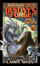 Destiny's Forge: A Man-Kzin Wars Novel eBook by Paul Chafe, Larry Niven