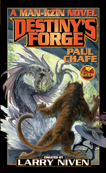 Destiny's Forge: A Man-Kzin Wars Novel eBook by Paul Chafe,Larry Niven