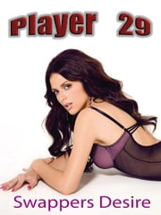 Player 29: Swappers Desire ebook by Leo Brigston