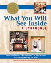 What You Will See Inside a Synagogue ebook by Rabbi Lawrence A. Hoffman, PhD,Dr. Ron Wolfson,Bill Aron,Rabbi Sandy Eisenberg Sasso