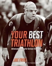 Your Best Triathlon - Advanced Training for Serious Triathletes ebook by Joe Friel