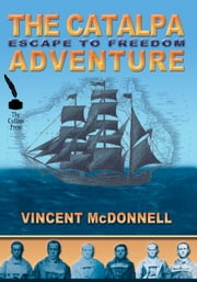 The Catalpa Adventure: Escape to Freedom ebook by Vincent McDonnell