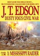 Dusty Fog's Civil War 1: Mississippi Raider ebook by