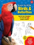 Learn to Draw Birds & Butterflies - Step-by-step instructions for more than 25 winged creatures ebook by Robbin Cuddy