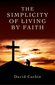 The Simplicity of Living by Faith ebook by David Corbin