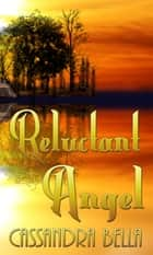 Reluctant Angel ebook by Cassandra Bella