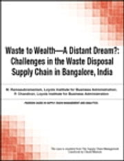 Waste to Wealth - A Distant Dream? - Challenges in the Waste Disposal Supply Chain in Bangalore, India ebook by Chuck Munson