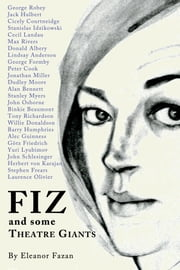 FIZ - and some Theatre Giants ebook by Eleanor Fazan, British Film Institute Award for a Career in the Film Industry, 1993