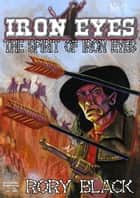 The Spirit of Iron Eyes ebook by Rory Black