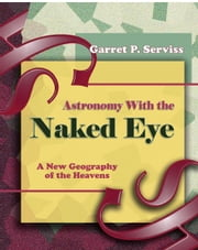 Astronomy with the Naked Eye ebook by Garrett P Serviss