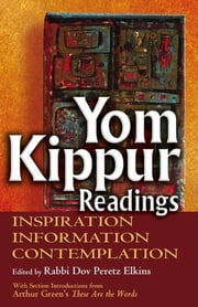 Yom Kippur Readings - Inspiration, Information and Contemplation ebook by Rabbi Dov Peretz Elkins,Dr. Arthur Green