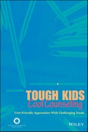 Tough Kids, Cool Counseling - User-Friendly Approaches with Challenging Youth ebook by John Sommers-Flanagan,Rita Sommers-Flanagan