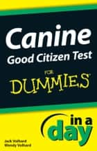 Canine Good Citizen Test In A Day For Dummies ebook by Jack Volhard,Wendy Volhard