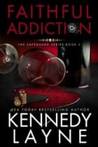 Faithful Addiction ebook by Kennedy Layne
