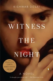 Witness the Night - A Novel ebook by Kishwar Desai