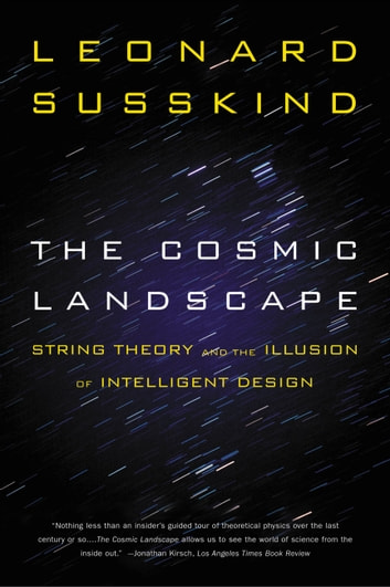 The Cosmic Landscape - String Theory and the Illusion of Intelligent Design ebook by Leonard Susskind