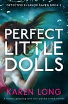 Perfect Little Dolls - A totally gripping and fast-paced crime thriller ebook by Karen Long