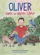 Oliver Saves The Nature Center - An engaging introduction to ecology and environmentalism ebook by Andrew V Kranichfeld, Tobin Sally