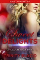 Sweet Delights ebook by Trinity Blacio