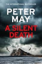 A Silent Death - The brand-new thriller from Number 1 bestseller Peter May ebook by Peter May