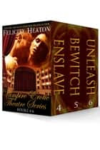 Vampire Erotic Theatre Romance Series Books 4-6 Boxed Set ebook door Felicity Heaton