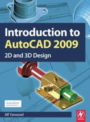 Introduction to AutoCAD 2009 ebook by Alf Yarwood