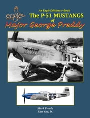 The P-51 Mustangs of Major George Preddy ebook by Mark Proulx, Sam Sox, Thomas Tulls