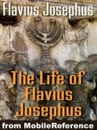 The Life Of Flavius Josephus Or Autobiography Of Flavius Josephus (Mobi Classics) ebook by Flavius Josephus, William Whiston (Translator)
